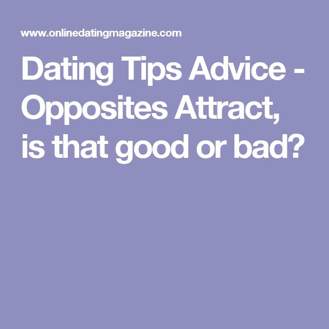 Dating Tips Advice - Opposites Attract, is that good or bad?