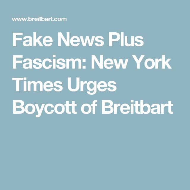 Fake News Plus Fascism: New York Times Urges Boycott of Breitbart