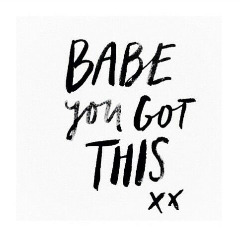 Babe, you got this.