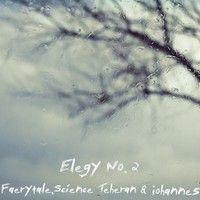 Elegy No. 2 (ft. Faerytale & Science Teheran) by Iohannes on SoundCloud