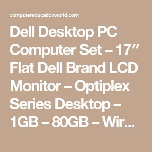 Dell Desktop PC Computer Set – 17″ Flat Dell Brand LCD Monitor – Optiplex Series Desktop – 1GB – 80GB – Wireless Internet Ready WIFI – Keyboard – Mouse – Power Cord – Windows XP Pro SP3 Pre-installed – Computer Education World