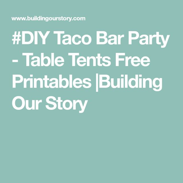#DIY Taco Bar Party - Table Tents Free Printables |Building Our Story
