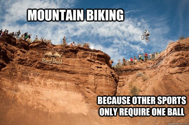 mountain biking because other sports only require one ball