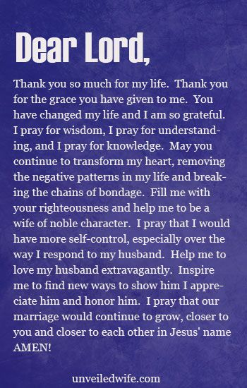 Prayer: Being A Wife Of Godly Character --- Dear Lord, Thank you so much for my life. Thank you for the grace you have given to me. You have changed my life and I am so grateful. I pray for wisdom, I pray for understanding, and I pray for knowledge. May you continue to transform my heart, r… Read More Here http://unveiledwife.com/prayer-of-the-day-being-a-wife-of-godly-character/