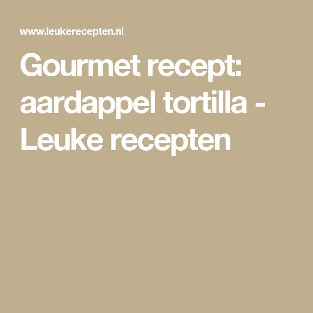 Gourmet recept: aardappel tortilla - Leuke recepten
