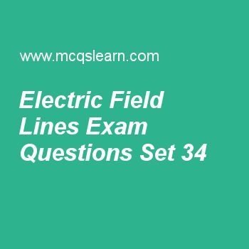 Practice test on electric field lines, applied physics quiz 34 online. Free physics exam's questions and answers to learn electric field lines test with answers. Practice online quiz to test knowledge on electric field lines, vector addition by rectangular components, fluid flow, electric flux worksheets. Free electric field lines test has multiple choice questions set as electric field lines exerting force on a charge are also known as, answer key with choices as force of lines, lines of...