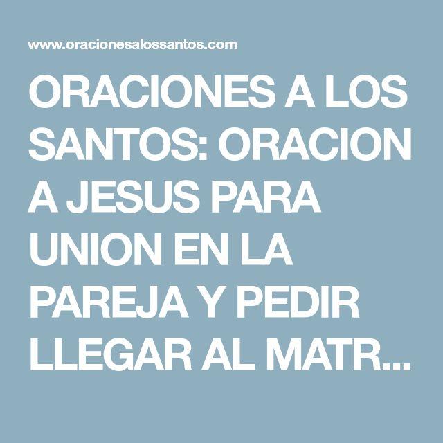 ORACIONES A LOS SANTOS: ORACION A JESUS PARA UNION EN LA PAREJA Y PEDIR LLEGAR AL MATRIMONIO