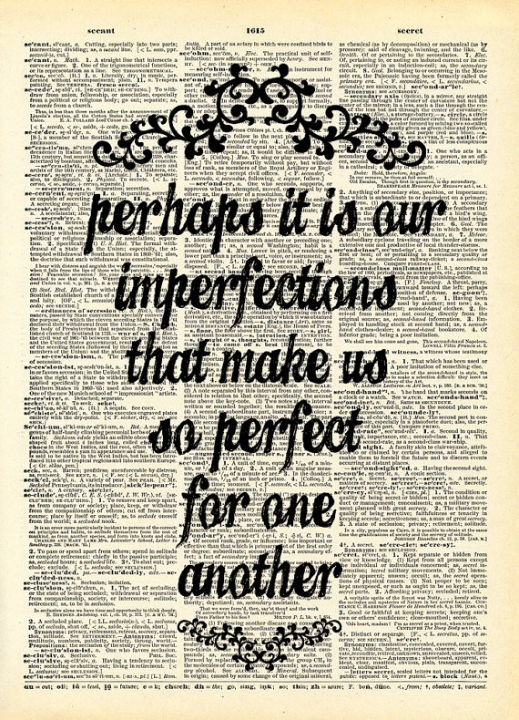 """""""Perhaps it is our imperfections that make us so perfect for one another"""" - Jane Austen, Emma. 