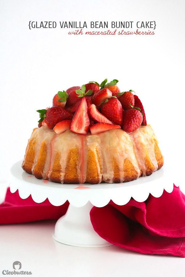 Glazed Vanilla Bean Bundt Cake {with macerated strawberries} - The ...