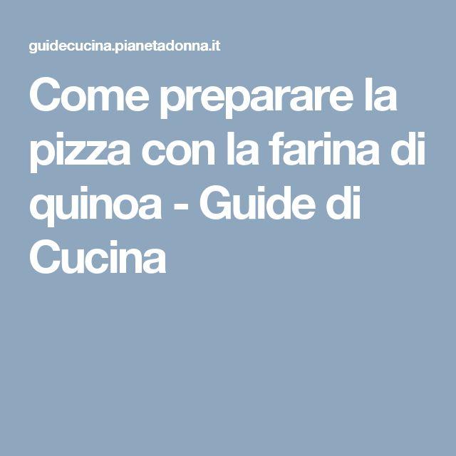 Come preparare la pizza con la farina di quinoa - Guide di Cucina
