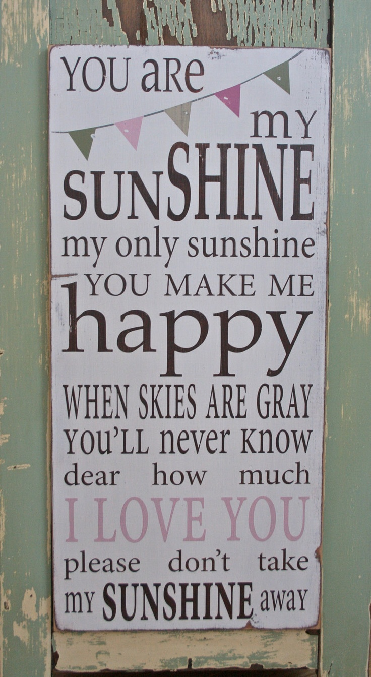 YOU ARE MY SUNSHINE, MY ONLY SUNSHINELittle Girls,  Dust Jackets, Baby Girls,  Dust Covers, Book Jackets, Inspiration Quotes, Bedrooms Wall,  Dust Wrappers, Laundry Room