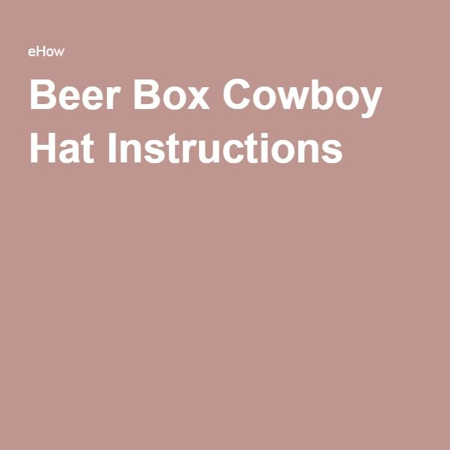 Beer Box Cowboy Hat Instructions
