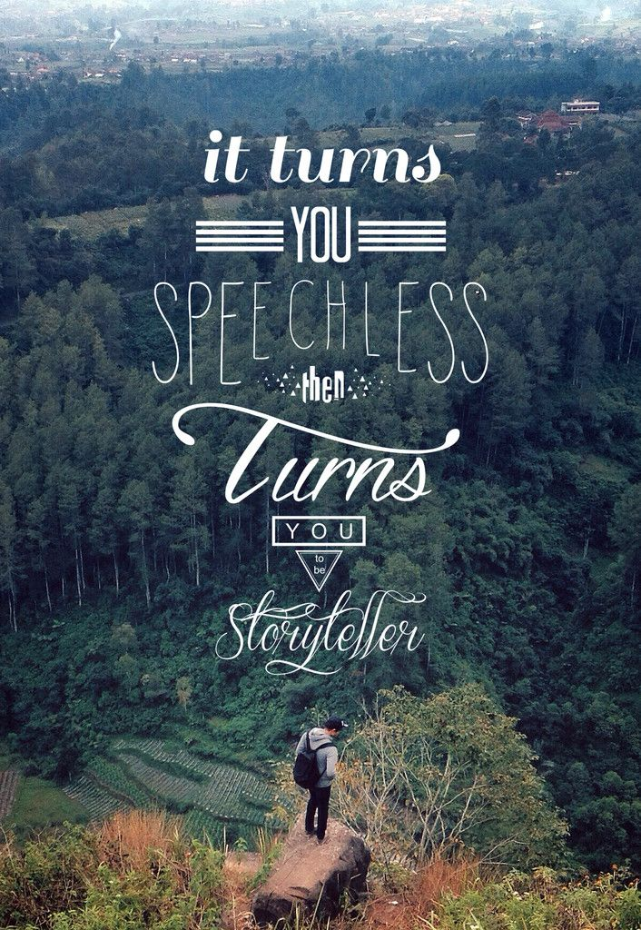 // 'it turns you speechless then it turns you storyteller'...good way to think of adventure