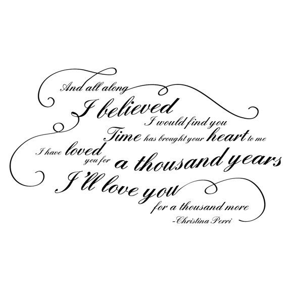 Yes A Thousand Times Yes Quote: Our Wedding Song! I'll Love You For A Thousand Years Quote