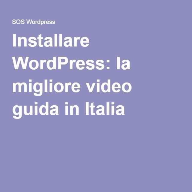 Installare WordPress: la migliore video guida in Italia