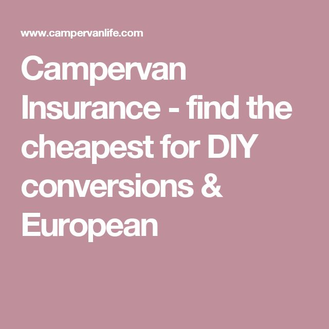 Campervan Insurance - find the cheapest for DIY conversions & European