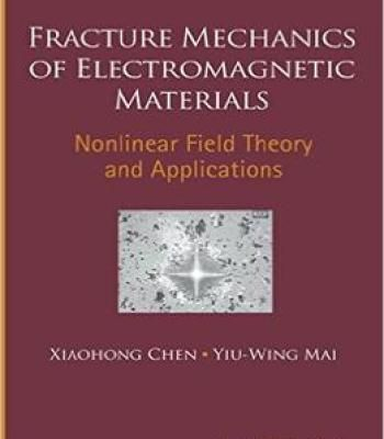 Fracture Mechanics Of Electromagnetic Materials: Nonlinear Field Theory And Applications PDF