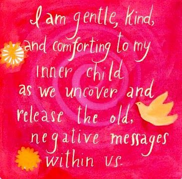 I am gentle, kind, and comforting to my inner child as we uncover and release the old, negative messages within us.