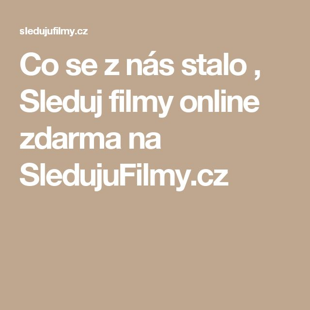 Co se z nás stalo , Sleduj filmy online zdarma na SledujuFilmy.cz