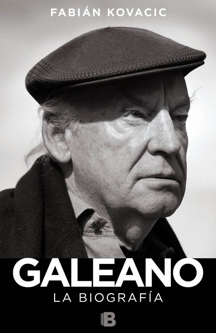 Galeano: la biografia / Fabián Kovacic. Ediciones B, 2015
