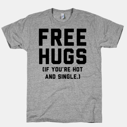 "A wag of the finger to this sleazy spin-off of the Free Hugs shirt. And an additional demerit for placing a period inside the parentheses. The description on the website is poorly written, too, incidentally. The designer boasts, ""I am picky about who I give my free hugs too."" Well, sir, I suggest you take what you can get. le barf."