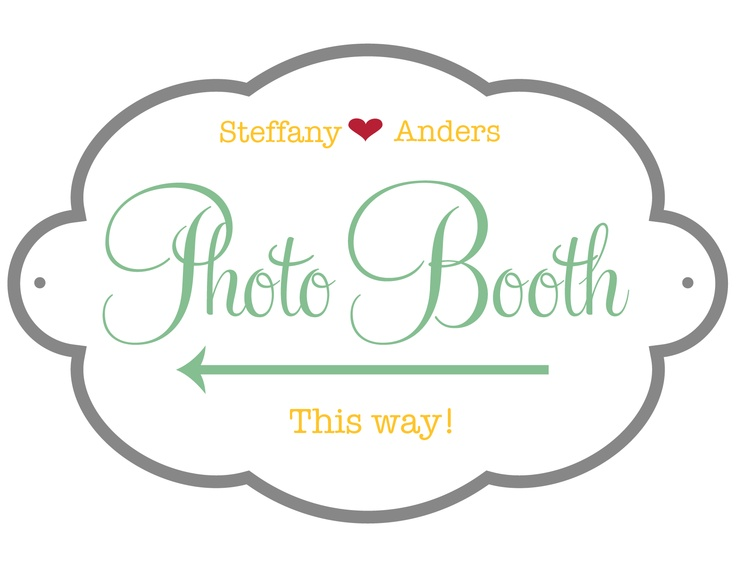 Free photobooth sign from weddingchicks.com. Need 2. Figure out colors once invites are designed...