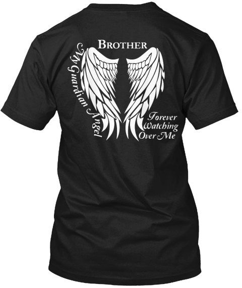 My Guardian Angel Brother Forever Watching Over Me   ***NEW LOW PRICE $16.99***   Guardian Angel Wings T-Shirt in loving memory of your Brother.   *****Please see photos for color options and size charts****   Vist our shop for this design on Coffee Mugs and Necklaces