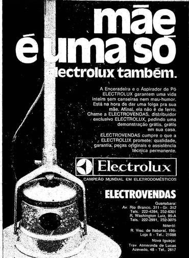 """Trabalho. """"Está na hora de dar uma folga para a sua mãe"""" diz a publicidade da Electrolux para o Dia das Mães, que oferece enceradeira e aspirador de pó: """"Mãe é uma só"""". Três anos antes da fusão do Estado do Rio, empresa vendia os produtos na """"Guanabara, Niterói e Nova Iguaçu"""" 1972"""