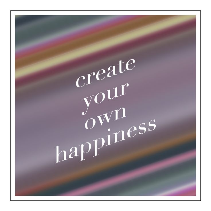 Make your own happiness quotes quotesgram for Create your own building