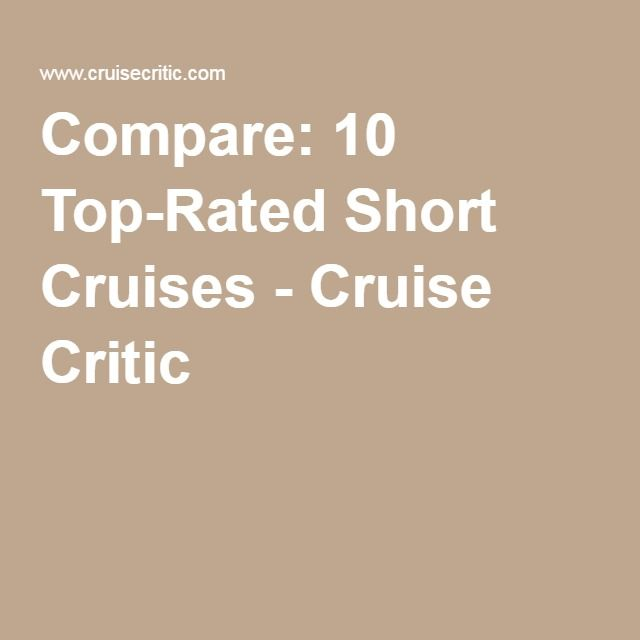 Compare: 10 Top-Rated Short Cruises - Cruise Critic