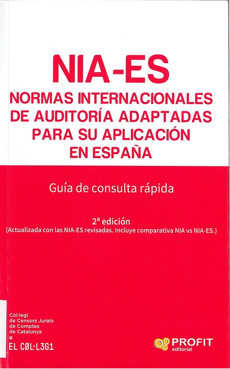 NIA-ES : Normas internacionales de auditoría adaptadas para su aplicación en España : guía de consulta rápida / texto elaborado por Rosa Puigvert, Ana Baro y Javier Romero.  2ª edc. (2017)