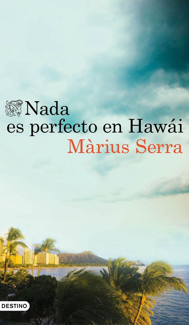 Nada es perfecto en Hawái, de Màrius Serra. Una novela sorprendente que pone al descubiertoel lado más oscuro del paraísohawaiano.