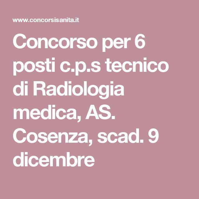 Concorso per 6 posti c.p.s tecnico di Radiologia medica, AS. Cosenza, scad. 9 dicembre