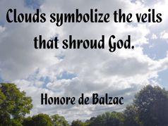 Clouds symbolize the veils that shroud God. _ Honore de Balzac