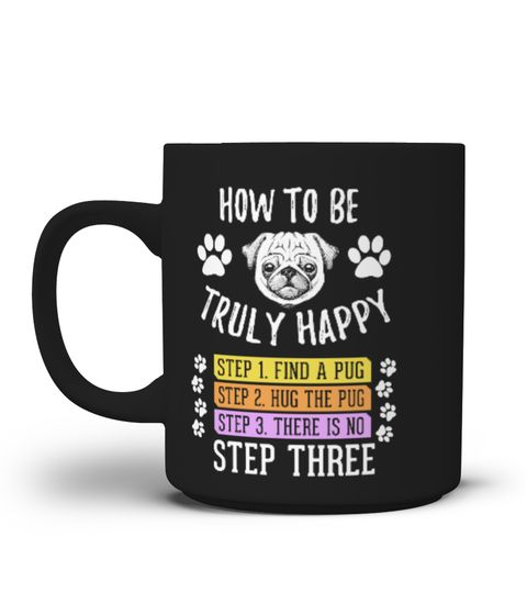 # Pug Dad Mug-Truly Happy .  Special Offer, not available anywhere else!Available in a variety of styles and colorsBuy yours now before it is too late!HOW TO ORDER:1. Select the style and color you want:2. Click Reserve it now3. Select size and quantity4. Enter shipping and billing information5. Done! Simple as that!TIPS: Buy 2 or more to save shipping cost!Tip: Buy two or more with friends and save on shipping.FAST, SAFE, & SECURED checkout: