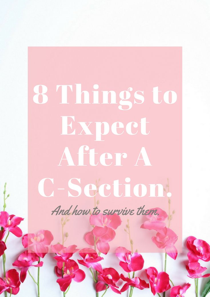 What to expect after having a c-section and tips on how to survive it.