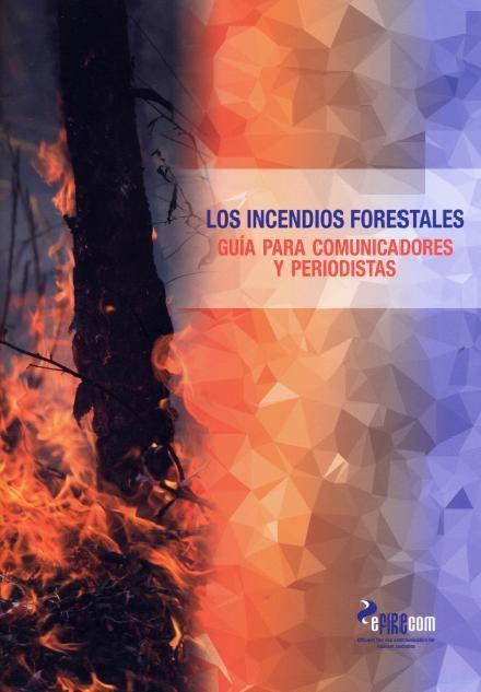 Los incendios forestales: guía para comunicadores y periodistas / [autores: Eduard Plana Bach, Marc Font Bernet, Marta Serra Davos]
