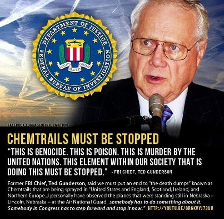 """*Former FBI Chief Ted Gunderson Says Chemtrail Death Dumps Must Be Stopped* """"The death dumps, otherwise known as chemical trails, are being dropped and sprayed throughout the U. S., England, Scotland, Ireland, Northern Europe, and I have personally seen them, not only in the U.S., but in Mexico, and Canada. Birds are dying around the world.."""""""