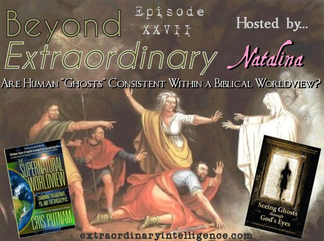 """Beyond Extraordinary ep. 27:  Are Human """"Ghosts"""" Consistent Within a Biblical Worldview?"""
