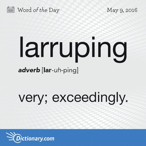 Dictionary.com's Word of the Day - larruping - Chiefly Western U.S. very; exceedingly: That was a larruping good meal.