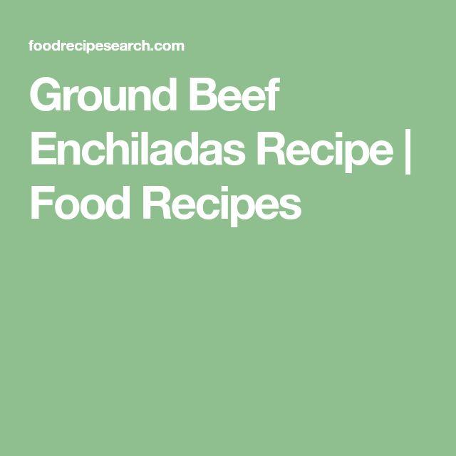 Ground Beef Enchiladas Recipe | Food Recipes