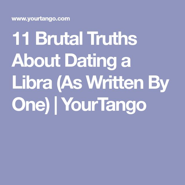 11 Brutal Truths About Dating a Libra (As Written By One) | YourTango