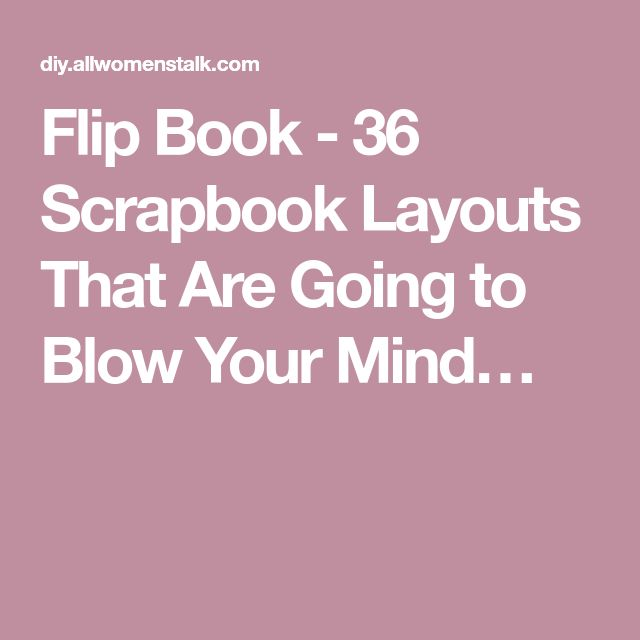 Flip Book - 36 Scrapbook Layouts That Are Going to Blow Your Mind…