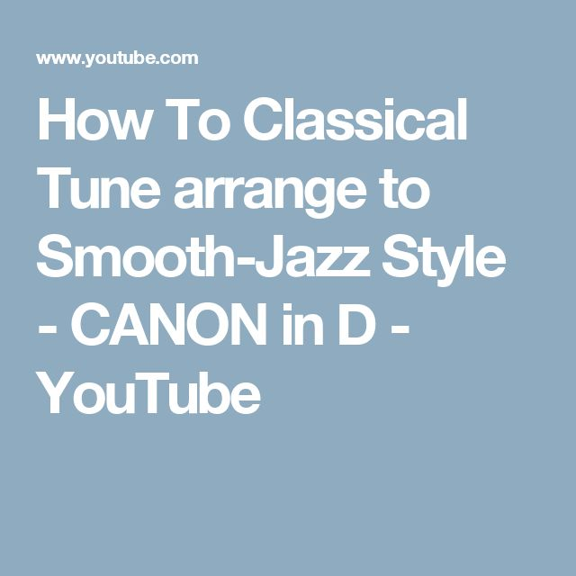 How To Classical Tune arrange to Smooth-Jazz Style - CANON in D - YouTube