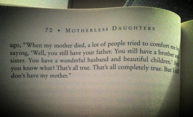 Motherless Daughters. The pain is excruciating, all consuming, wholly life altering.