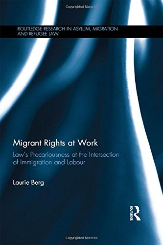 Download free Migrant Rights at Work: Law's precariousness at the intersection of immigration and labour (Routledge Research in Asylum Migration and Refugee Law) pdf