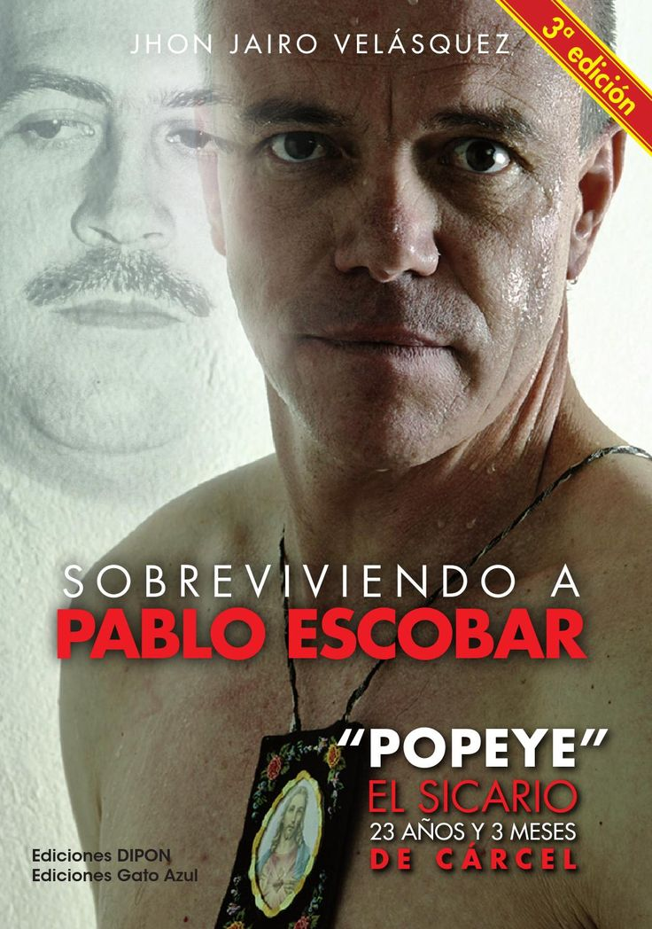 """Sobreviviendo a Pablo Escobar-Testimonio directo de  sicario del temible Cartel de Medellín; principal lugarteniente, secretario privado y amigo de Pablo Emilio Escobar Gaviria, """"el Patrón"""", el """"Capo de Capos""""… Jhon Jairo Velásquez Vásquez, alias """"Popeye"""""""