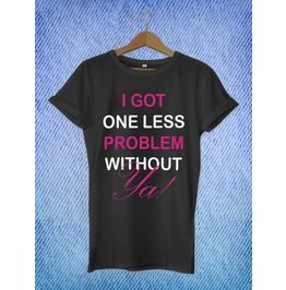 I Got One Less Problem Without Ya T Shirt Unisex Size S Xl 100% Cotton