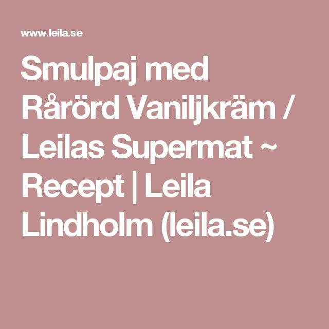 Smulpaj med Rårörd Vaniljkräm / Leilas Supermat ~ Recept | Leila Lindholm (leila.se)