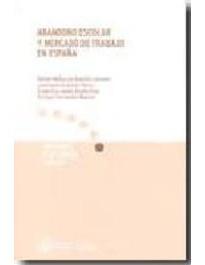 Abandono escolar y mercado de trabajo en España / Rafael Múñoz de Bustillo Llorente [et al.]  L/Bc 331.5 ABA